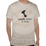 I Totally Drilled It Shut T Shirts from Zazzle.com