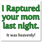 I Raptured Your Mom Poster from Zazzle.com