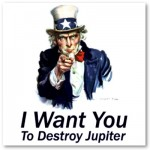 I Want You: To Destroy Jupiter Poster from Zazzle.com