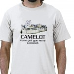 Come Get You Some Camelot. Tee Shirt from Zazzle.com