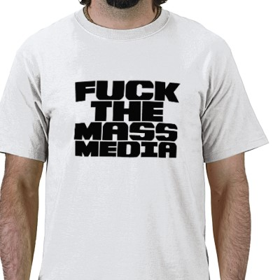 F*CK THE MASS MEDIA TEE SHIRTS