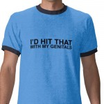 I'd Hit That With My Genitals. Shirts from Zazzle.com