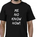 Me No Know How black T-shirt from Zazzle.com