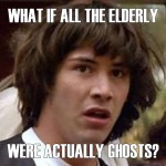 Conspiracy Keanu - elderly ghosts