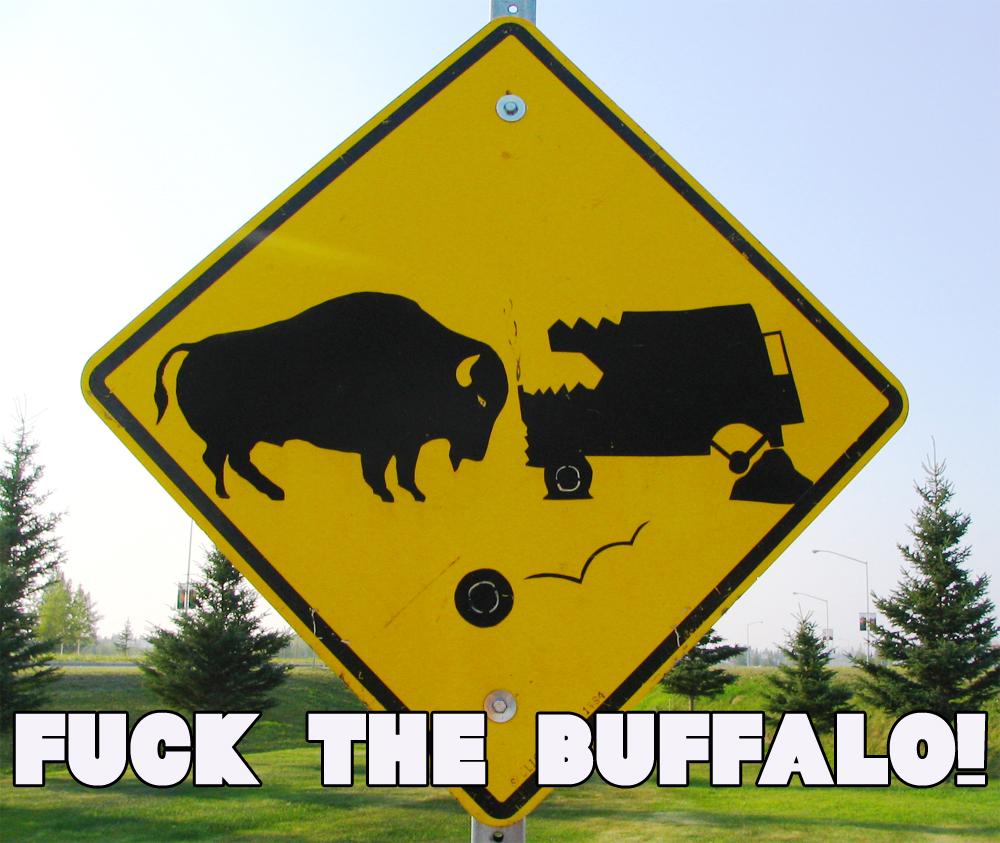Fuck the Buffalo!