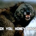 Honey Badger vs. Black Wolf 1