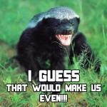 Honey Badger vs. Black Wolf 4