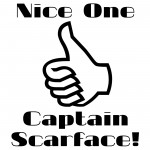 Nice One, Captain Scarface!