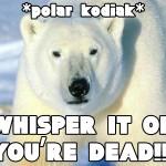 Polar Kodiak!