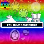 You Have Done Drugs!