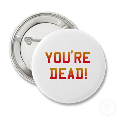 You&#039;re Dead Flame Pinback Buttons