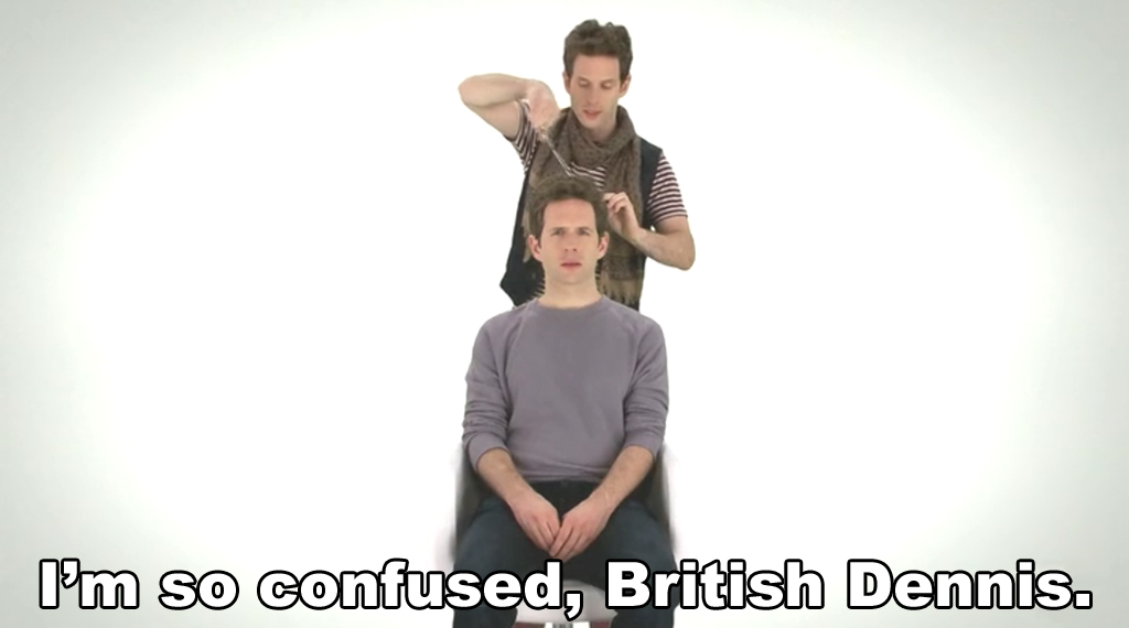 im so confused british dennis